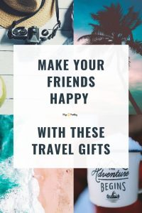Travel Gifts That'll Make Your Friends Happy